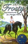 Frosty The Adventures of a Morgan Horse